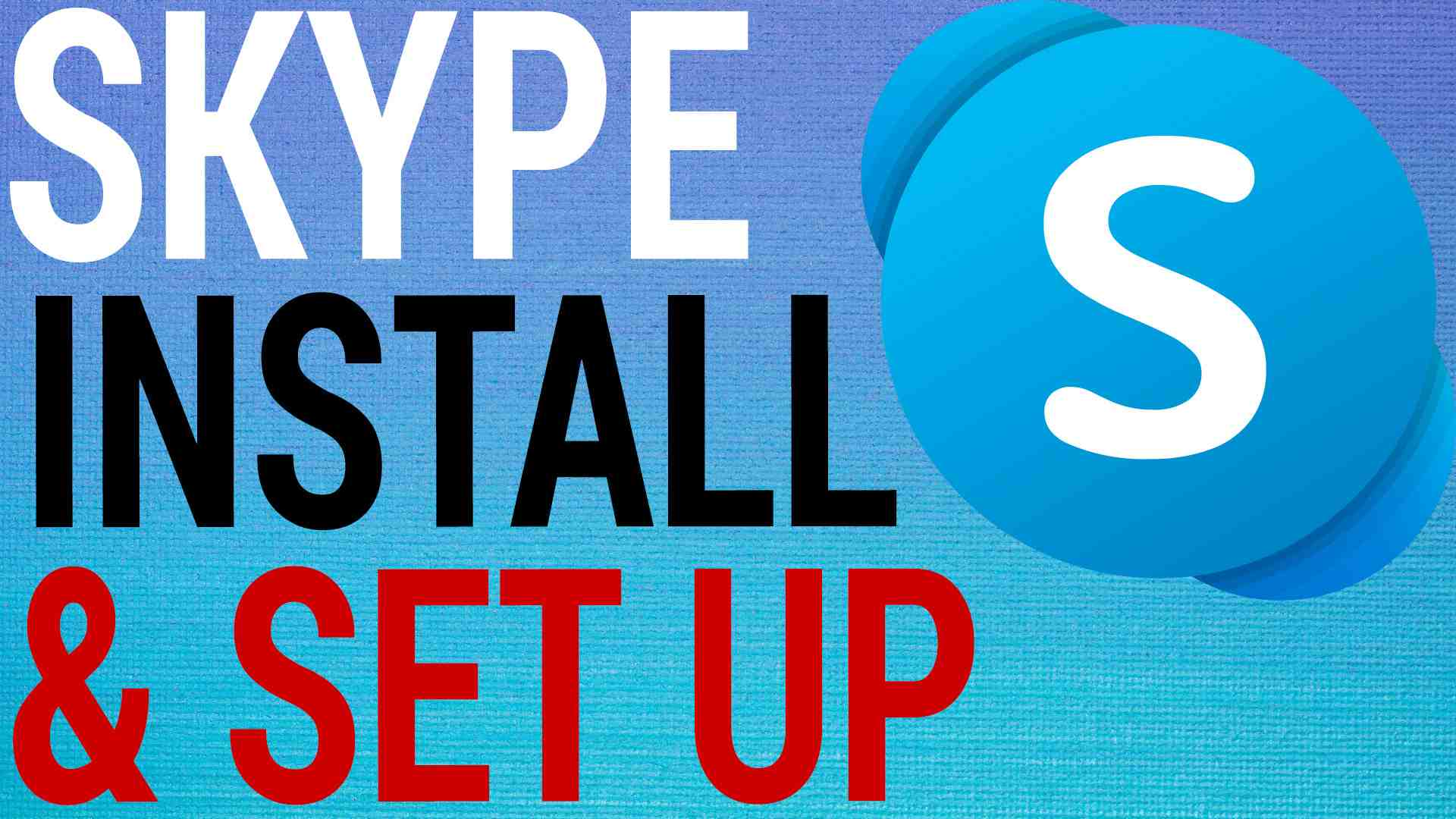 How To Install & Set Up Skype on Windows 10