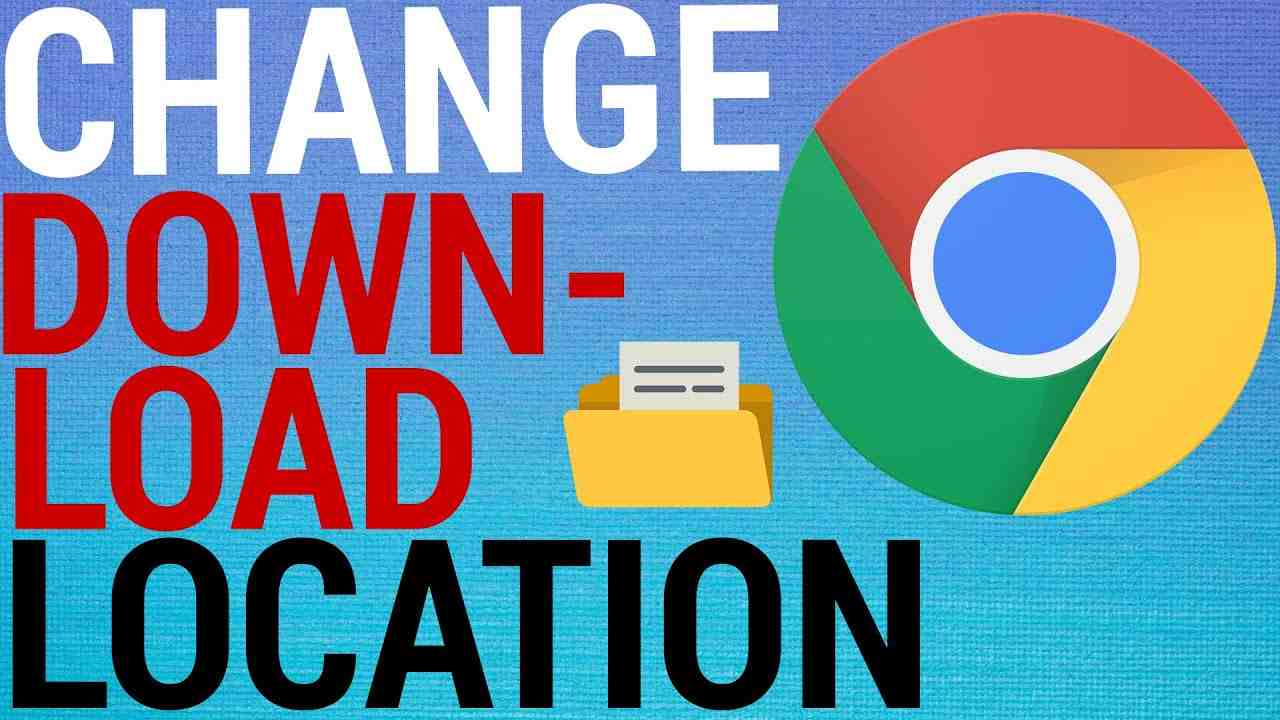 How To Change Download Location on Google Chrome