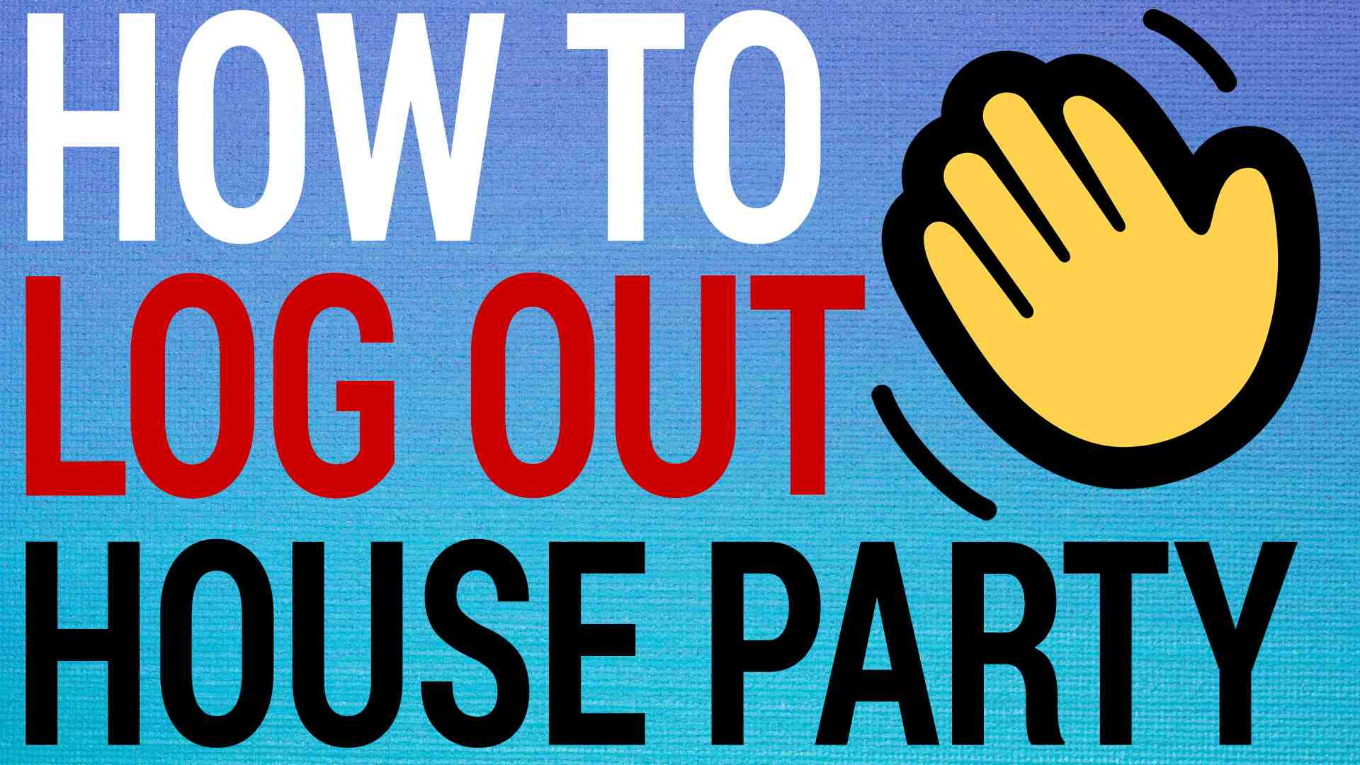 How To Logout Of HouseParty